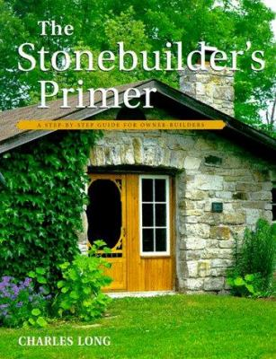 The Stonebuilder's Primer: A Step-By-Step Guide for Owner-Builders 9781552092989