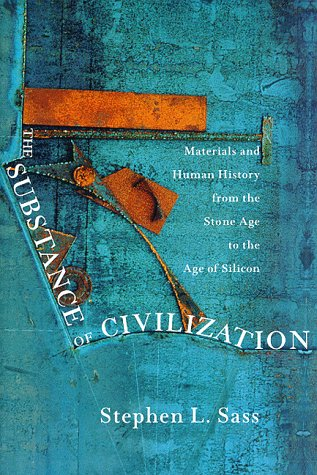 The Substance of Civilization: Materials and Human History from the Stone Age to the Age of Silicon 9781559703710