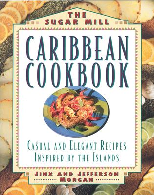 The Sugar Mill Caribbean Cookbook: Casual and Elegan Recipes Inspired by the Islands 9781558321212