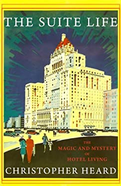The Suite Life: The Magic and Mystery of Hotel Living 9781554888627