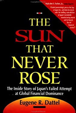 The Sun That Never Rose: The Inside Story of Japan's Failed Attempt at Global Financial Dominance 9781557385628