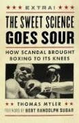 The Sweet Science Goes Sour: How Scandal Brought Boxing to Its Knees 9781553652335