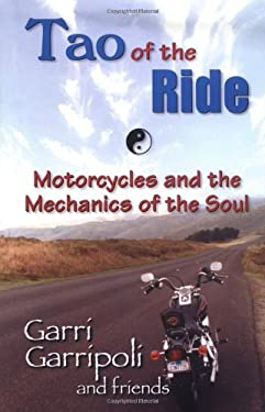 The Tao of the Ride: Motorcycles and the Mechanics of the Soul 9781558746701