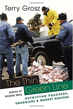 The Thin Green Line: Outwitting Poachers, Smugglers, and Market Hunters 9781555663483