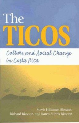 The Ticos: Culture and Social Change in Costa Rica 9781555877378