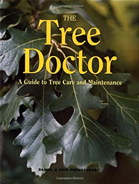 The Tree Doctor: A Guide to Tree Care and Maintenance 9781552977415