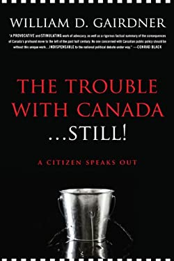 The Trouble with Canada ...Still!: A Citizen Speaks Out 9781554702473