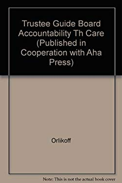 The Trustee Guide to Board Accountability in Health Care 9781556482229