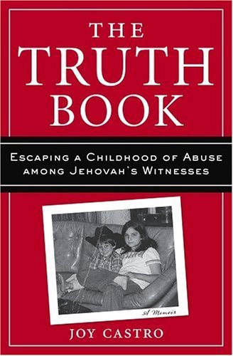 The Truth Book: Escaping a Childhood of Abuse Among Jehovah's Witnesses 9781559707879
