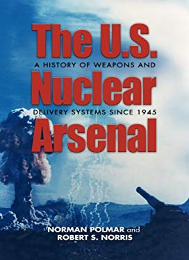 The U.S. Nuclear Arsenal: A History of Weapons and Delivery Systems Since 1945 9781557506818