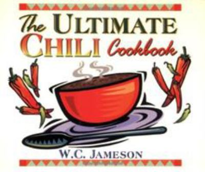 The Ultimate Chili Cookbook: History, Geography, Fact, and Folklore of Chili 9781556226526