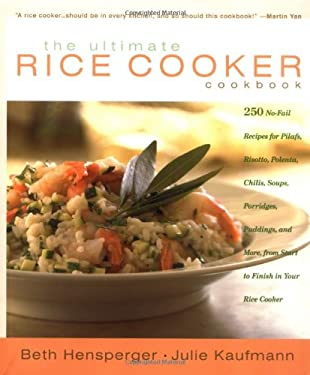 The Ultimate Rice Cooker Cookbook: 250 No-Fail Recipes for Pilafs, Risottos, Polenta, Chilis, Soups, Porridges, Puddings, and More, from Start to Fini 9781558322028