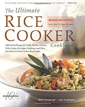 The Ultimate Rice Cooker Cookbook: 250 No-Fail Recipes for Pilafs, Risottos, Polenta, Chilis, Soups, Porridges, Puddings, and More, from Start to Fini 9781558322035