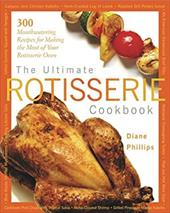 The Ultimate Rotisserie Cookbook: 300 Mouthwatering Recipes for Making the Most of Your Rotisserie Oven 6905916