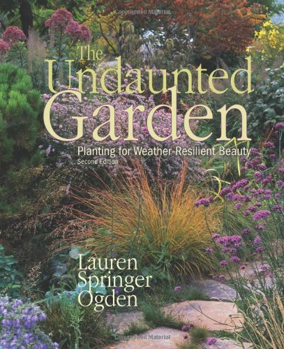 The Undaunted Garden: Planting for Weather-Resilient Beauty 9781555917074