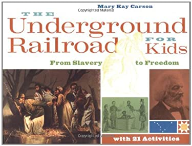 The Underground Railroad for Kids: From Slavery to Freedom with 21 Activities 9781556525544