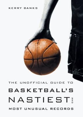 The Unofficial Guide to Basketball's Nastiest and Most Unusual Records 9781553651222