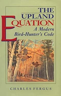 The Upland Equation: A Modern Bird-Hunter's Code 9781558213630