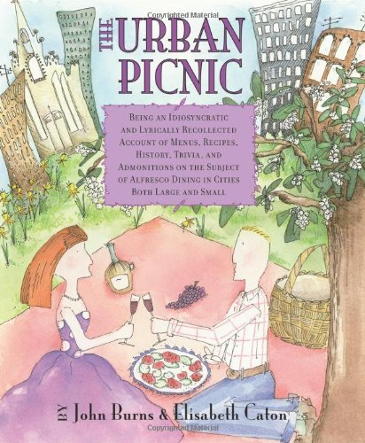 The Urban Picnic: Being an Idiosyncratic and Lyrically Recollected Account of Menus, Recipes, History, Trivia, and Admonitions on the Su 9781551521558