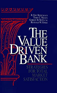 The Value Driven Bank: Strategies for Total Market Satisfaction 9781557387738