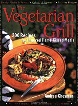 The Vegetarian Grill: 200 Recipes for Inspired Flame-Kissed Meals 9781558321274