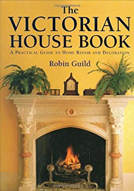 The Victorian House Book: A Practical Guide to Home Repair and Decoration 9781554073719