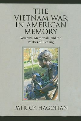 The Vietnam War in American Memory: Veterans, Memorials, and the Politics of Healing 9781558496934