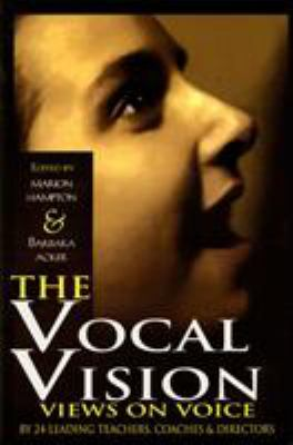 The Vocal Vision: Views on Voice by 24 Leading Teachers, Coaches and Directors 9781557832825