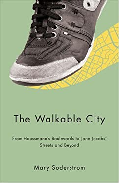 The Walkable City: From Haussmann's Boulevards to Jane Jacobs' Streets and Beyond 9781550652437