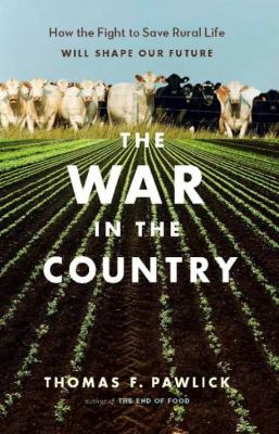 The War in the Country: How the Fight to Save Rural Life Will Shape Our Future 9781553653400