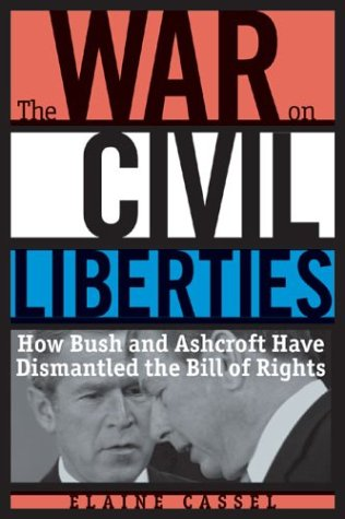 The War on Civil Liberties: How Bush and Ashcroft Have Dismantled the Bill of Rights 9781556525551