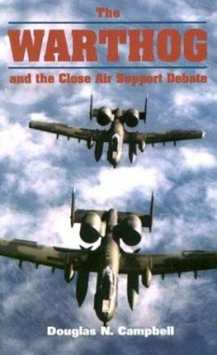 The Warthog and the Close Air Support Debate 9781557502322