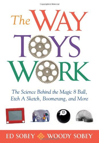 The Way Toys Work: The Science Behind the Magic 8 Ball, Etch a Sketch, Boomerang, and More 9781556527456