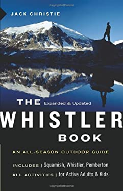 The Whistler Book: An All-Season Outdoor Guide 9781553654476
