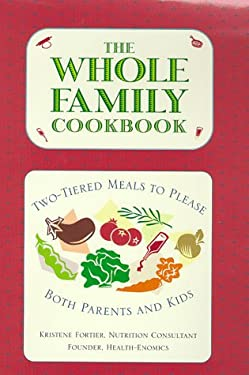 The Whole Family Cookbook: Two-Tiered Meals to Please Both Parents and Kids 9781559724814