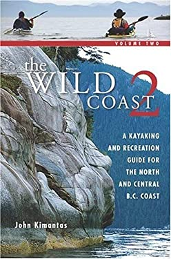The Wild Coast, Volume 2: A Kayaking and Recreation Guide for the North and Central B.C. Coast 9781552857861