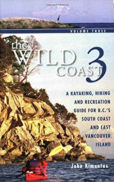 The Wild Coast, Volume 3: A Kayaking, Hiking and Recreation Guide for BC's South Coast and East Vancouver Island 9781552858424