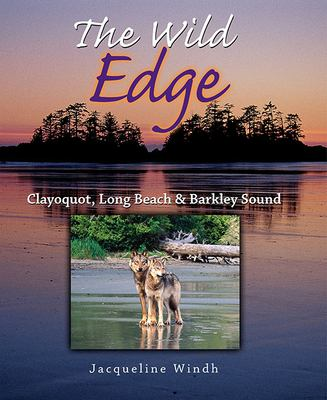 The Wild Edge: Clayoquot, Long Beach and Barkley Sound 9781550173505