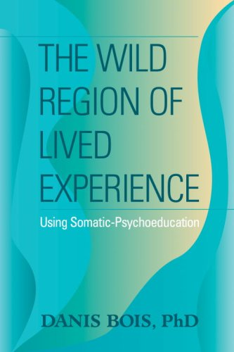 The Wild Region of Lived Experience: Using Somatic-Psychoeducation 9781556437489