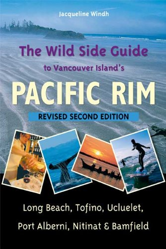 The Wild Side Guide to Vancouver Island's Pacific Rim: Long Beach, Tofino, Ucluelet, Port Alberni, Nitinat, Bamfield 9781550174854