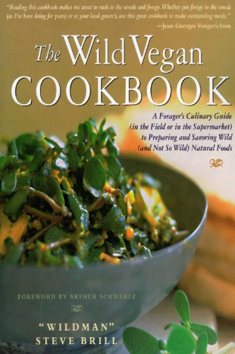 The Wild Vegan Cookbook: A Forager's Culinary Guide (in the Field or in the Supermarket) to Preparing and Savoring Wild (and Not So Wild) Natur 9781558327214