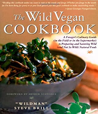 The Wild Vegetarian Cookbook: A Forager's Culinary Guide (in the Field or in the Supermarket) to Preparing and Savoring Wild (and Not So Wild) Natur 9781558322141