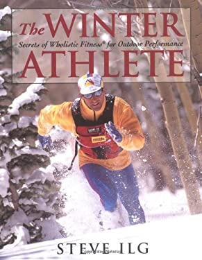 The Winter Athlete: Secrets of Wholistic Fitness for Outdoor Performance 9781555662127