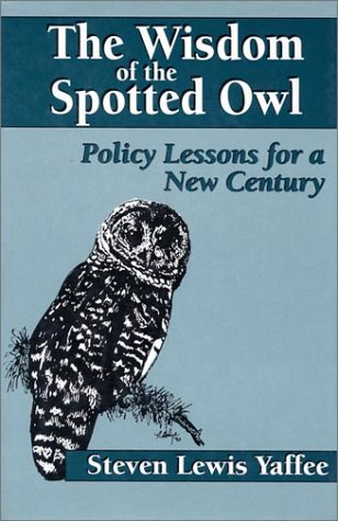 The Wisdom of the Spotted Owl: Policy Lessons for a New Century 9781559632034