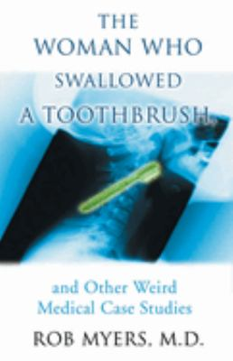 The Woman Who Swallowed a Toothbrush: And Other Weird Medical Case Histories 9781550225693