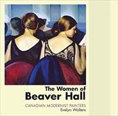 The Women of Beaver Hall: Canadian Modernist Painters