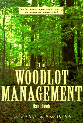 The Woodlot Management Handbook: Making the Most of Your Wooded Property for Conservation, Income or Both 9781552092361