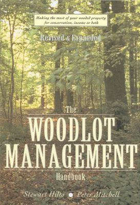 The Woodlot Management Handbook: Making the Most of Your Wooded Property for Conservation, Income or Both 9781554075539