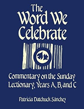 The Word We Celebrate: Commentary on the Sunday Lectionary, Years A, B & C 9781556123023