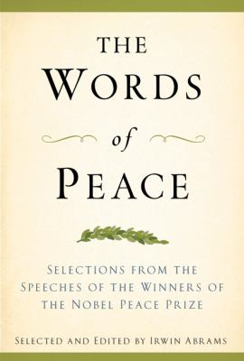 The Words of Peace: Selections from the Speeches of the Winners of the Nobel Peace Prize 9781557047861